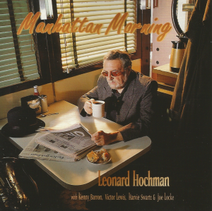 Leonard Hochman with Kenny Barron, Victor Lewis, Harvie Swartz and Joe Locke - Manhattan Morning (1995) Madison Road Productions reissue (1996) Jazzheads (JH-9495)