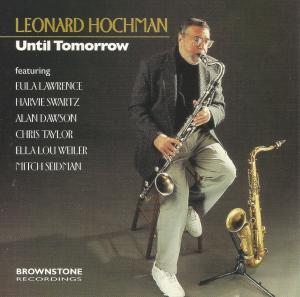 Leonard Hochman featuring Eula Lawrence, Harvie Swartz, Alan Dawson, Chris Taylor, Ella Lou Weiler and Mitch Seidman - Until Tomorrow (1995) reissue (2002) Brownstone Recordings (BRCD 951)