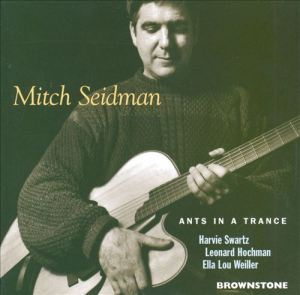 Mitch Seidman - Ants In A Trance (1995), with Harvie Swartz, Leonard Hochman and Ella Lou Weiller reissue (2002) Brownstone Records