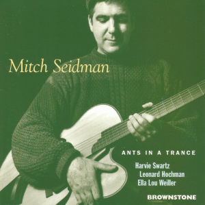 Mitch Seidman with Harvie Swartz, Leonard Hochman and Ella Lou Weiller - Ants In A Trance (1995) Brownstone Recordings (BRCD 9603)