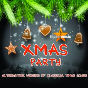 Xmas Party - Alternative Version of Classical Xmas Songs (2013) Flipper Music