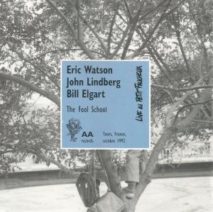 Eric Watson, John Lindberg, Bill Elgart - The Fool School (1992) AA Records [France] (312 602)
