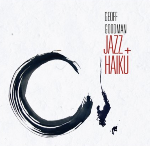 Geoff Goodman, with Bill Elgart, Kiyomi, Till Martin, Henning Sieverts, and Fjoralba Turku - Jazz plus Haiku (2011) Double Moon Records [Germany] (DMCHR 71089)