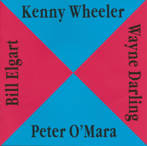 Kenny Wheeler, Peter O'Mara, Wayne Darling, and Bill Elgart - Kenny Wheeler, Peter O'Mara, Wayne Darling, Bill Elgart (1990) Koala Records [Germany] (Koala CD P22)