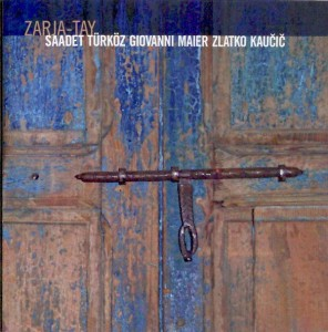 Saadet Turkoz, Giovanni Maier, Zlatko Kaucic - Zarja-Tay (2012) Rudi Records